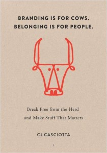 Branding is for Cows. Belonging is for People